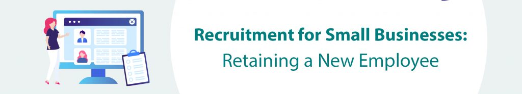 Recruitment tips for retaining new employees